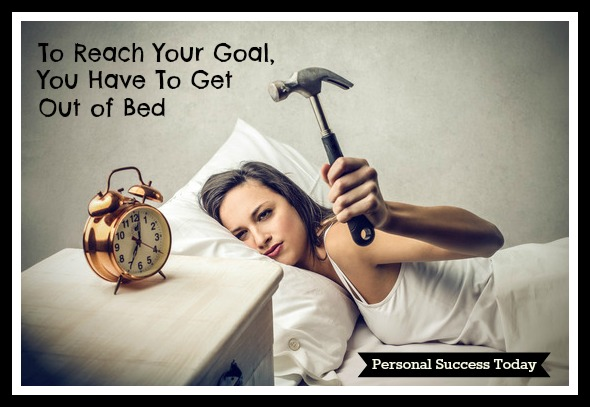 Goal Setting Quotes 1: get-out-of-bed-for-goals