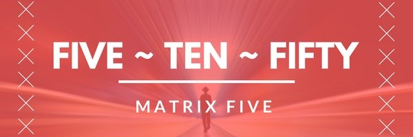 matrix five: five-ten-fifty